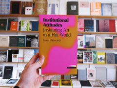 Institutional Attitudes: Instituting Art In A Flat World