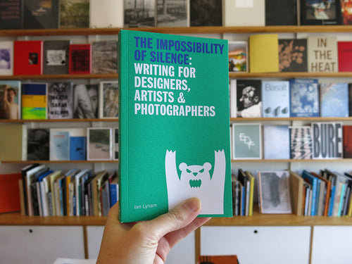 Ian Lynam – The Impossibility of Silence: Writing for Designers, Artists & Photographers