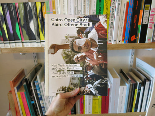Cairo. Open City: New Testimonies from an Ongoing Revolution