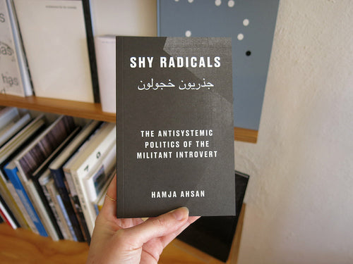 Hamja Ahsan – Shy Radicals: The Antisystemic Politics Of The Militant Introvert