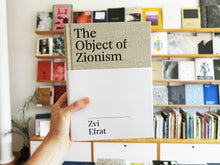 Load image into Gallery viewer, Zvi Efrat – The Object of Zionism: The Architecture of Israel