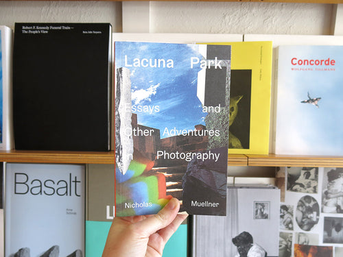 Nicholas Muellner – Lacuna Park: Essays and Other Adventures in Photography