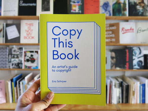 Eric Schrijver – Copy This Book: An Artist's Guide to Copyright