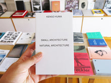 Load image into Gallery viewer, Kengo Kuma - Small Architecture / Natural Architecture