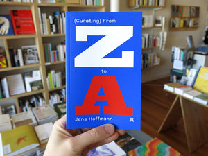 Jens Hoffmann – (Curating) From Z to A
