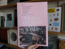 Load image into Gallery viewer, Natascha Libbert – I Went Looking For A Ship