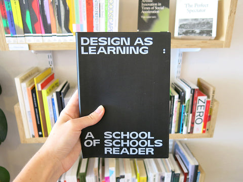 Design As Learning: A School Of Schools Reader