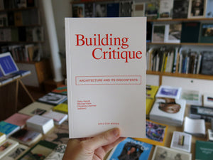 Building Critique: Architecture and Its Discontents