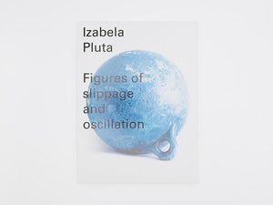 Izabela Pluta – Figures of slippage and oscillation