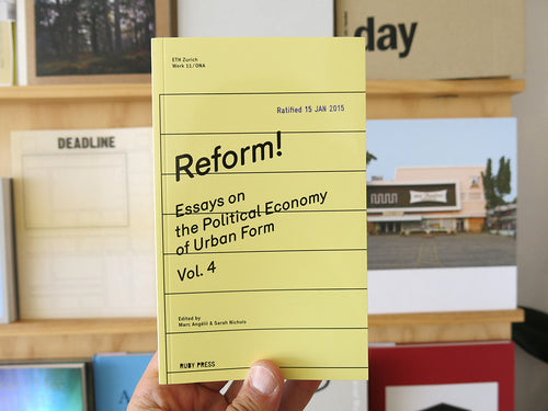 Reform! Essays On The Political Economy Of Urban Form Vol.4