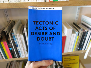 Mark Rakatansky – Architecture Words 9: Tectonic Acts of Desire and Doubt