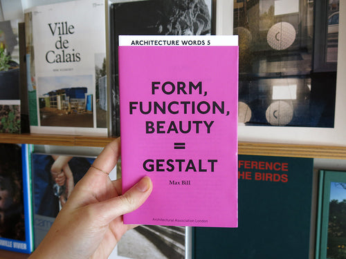 Max Bill – Architecture Words 5: Form, Function, Beauty = Gestalt