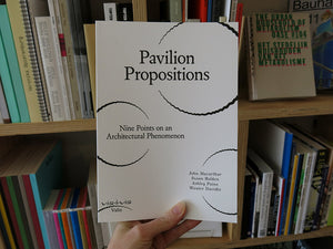 Pavilion Propositions: Nine Points on an Architectural Phenomenon