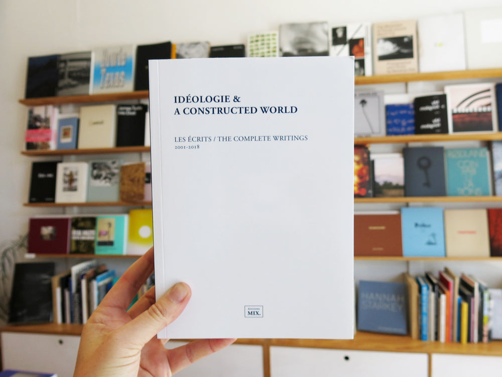 Ideologie & A Constructed World: the Complete Writings 2001-2018