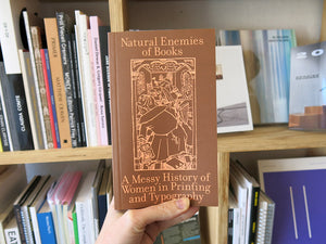 Natural Enemies of Books: A Messy History of Women in Printing and Typography