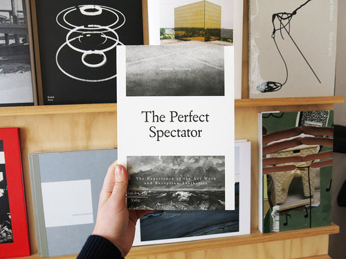 Janneke Wesseling –The Perfect Spectator: The Experience of the Art Work and Reception Aesthetics