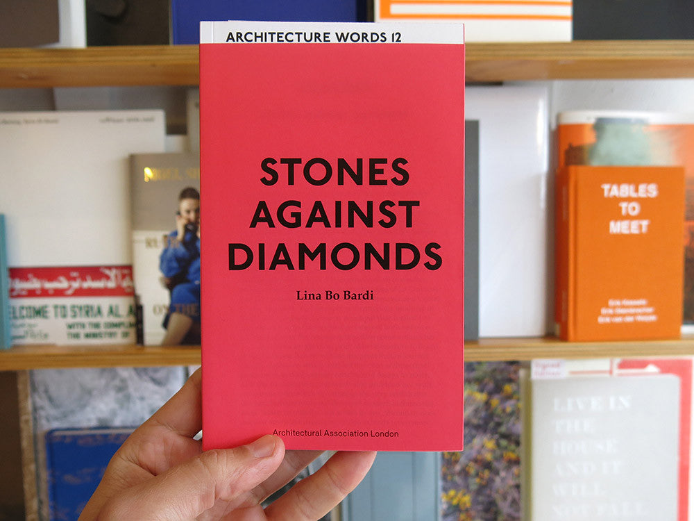 Lina Bo Bardi - Architecture Words 12 : Stones Against Diamonds