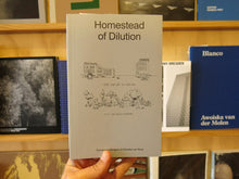 Load image into Gallery viewer, Domenico Mangano & Marieke van Rooy - Homestead of Dilution