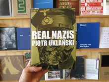 Load image into Gallery viewer, Piotr Uklanski - Real Nazis