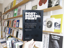 Load image into Gallery viewer, Alessandro Ludovico - Post-Digital Print: The Mutation of Publishing Since 1894