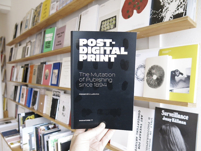 Alessandro Ludovico - Post-Digital Print: The Mutation of Publishing Since 1894