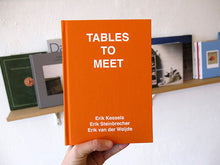 Load image into Gallery viewer, Erik Kessels, Erik Steinbrecher, Erik Van Der Weijde - Tables To Meet