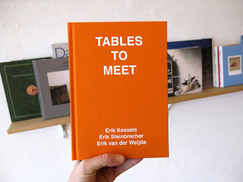 Erik Kessels, Erik Steinbrecher, Erik Van Der Weijde - Tables To Meet
