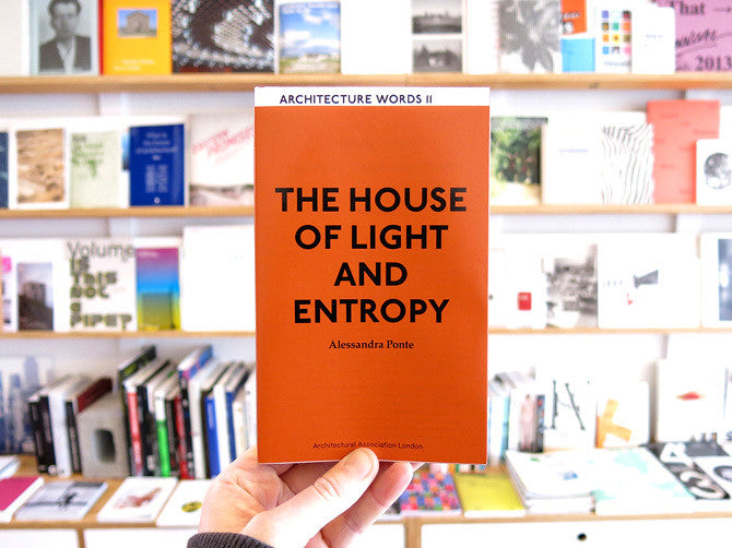 Alessandra Ponte - Architecture Words 11: The House of Light and Entropy