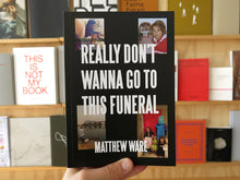 Load image into Gallery viewer, Matthew Ware - Really Don't Wanna Go to This Funeral