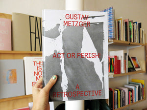 Gustav Metzger - Act Or Perish! (A Retrospective)