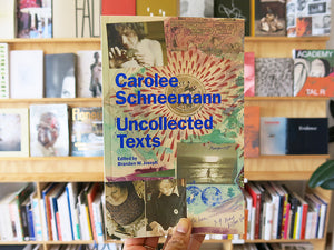 Carolee Schneemann – Uncollected Texts