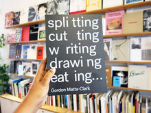 Load image into Gallery viewer, Gordon Matta-Clark - Splitting, Cutting, Writing, Drawing, Eating