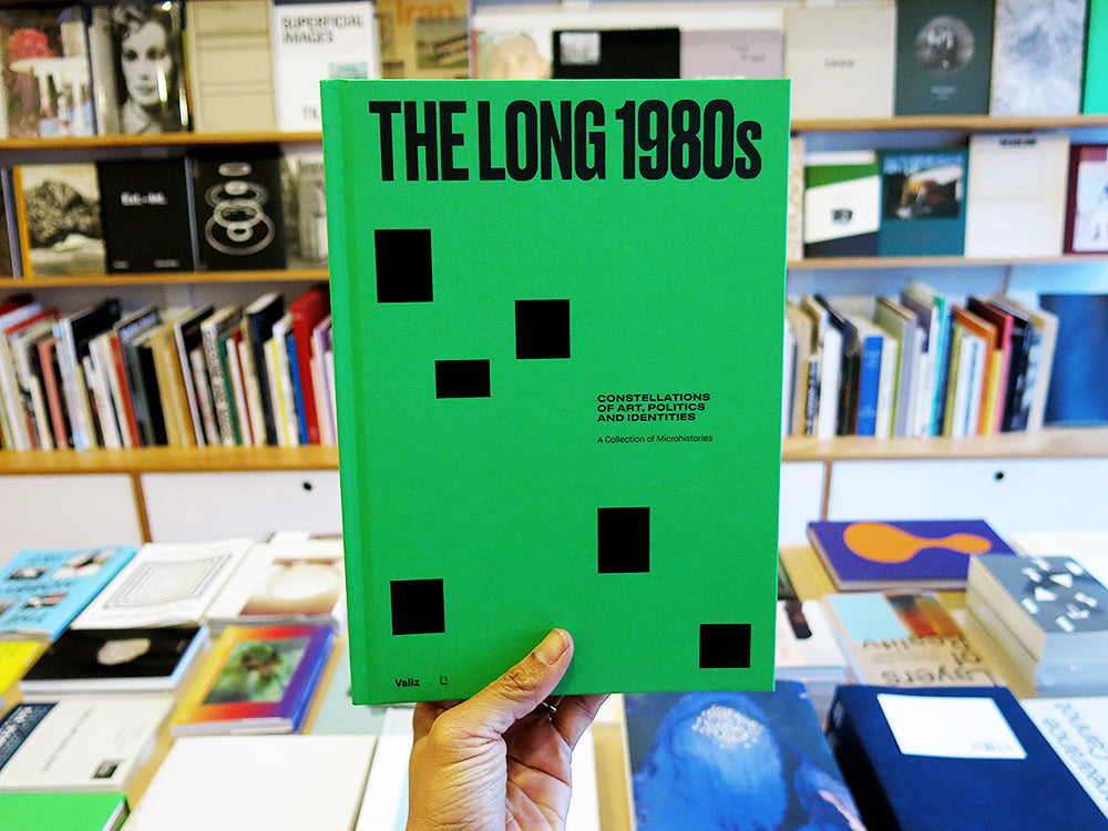The Long 1980s – Constellations Of Art, Politics and Identities: A Collection Of Microhistories