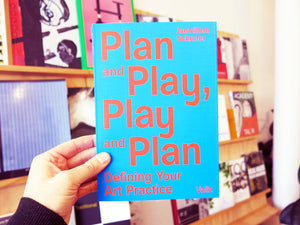 Plan And Play, Play And Plan - Defining Your Art Practice
