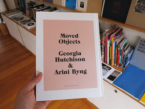 Georgia Hutchison & Arini Byng - Moved Objects