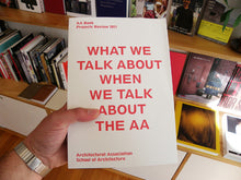 Load image into Gallery viewer, AA Book Projects Review 2011: What We Talk About When We Talk About The AA