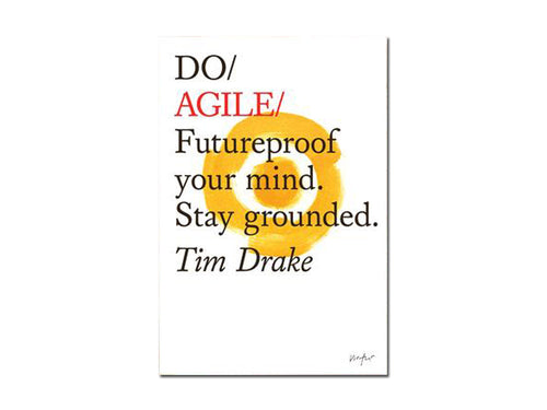 Tim Drake – Do Agile: Futureproof your mind. Stay grounded.