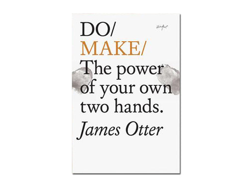 James Otter – Do Make: The power of your own two hands