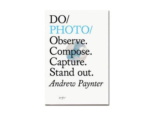 Andrew Paynter – Do Photo: Observe. Compose. Capture. Stand out.