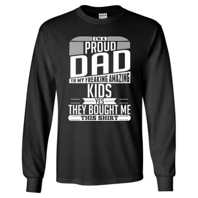 7e1496d4 Im Proud Dad To My Freaking Amazing Grandkids Yes They Bought Me This Shirt  - Long Sleeve T-Shirt