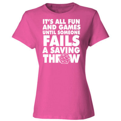 33f20727 It Is All Fun And Games Until Someone Fails A Saving Throw - Ladies' Cotton  T-Shirt