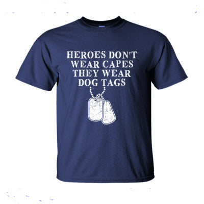 Heroes Do Not Wear Capes They Wear Dog Tags - Ultra-Cotton T-Shirt