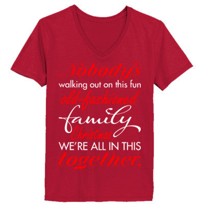 c41e25f1 Nobodys Walking Out Fun Old Fashioned Family Christmas - Ladies' V-Neck  T-Shirt