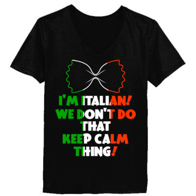 b75f12018 I Am Italian We Donot Do That Keep Calm Thing - Ladies' V-Neck T-Shirt