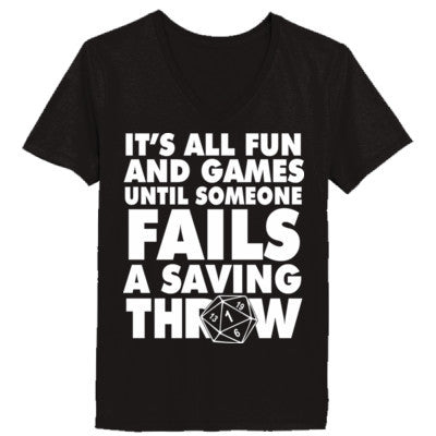 a9200e8c It Is All Fun And Games Until Someone Fails A Saving Throw - Ladies' V-Neck  T-Shirt
