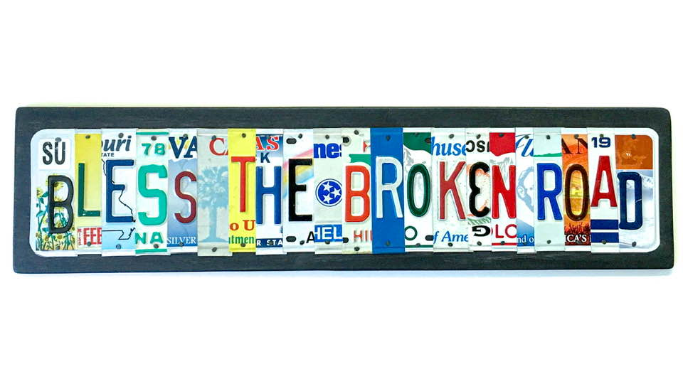 BLESS THE BROKEN ROAD by Unique Pl8z  Recycled License Plate Art - Unique Pl8z