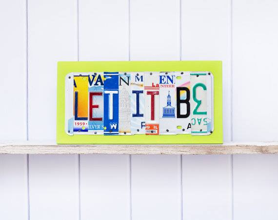 LET IT BE by Unique Pl8z  Recycled License Plate Art - Unique Pl8z