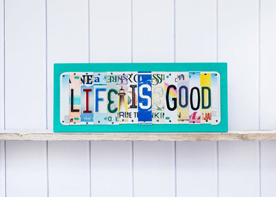 LIFE IS GOOD by Unique Pl8z  Recycled License Plate Art - Unique Pl8z