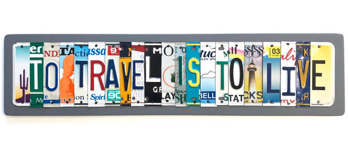 TO TRAVEL IS TO LIVE by Unique Pl8z  Recycled License Plate Art - Unique Pl8z