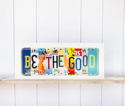 BE THE GOOD by Unique Pl8z  Recycled License Plate Art - Unique Pl8z
